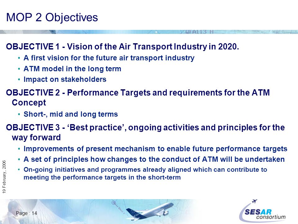 Page : 14 19 February, 2006 MOP 2 Objectives OBJECTIVE 1 - Vision of the Air Transport Industry in 2020. A first vision for the future air transport i