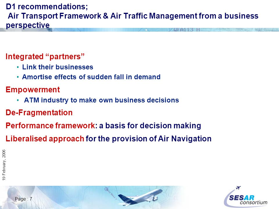 Page : 7 19 February, 2006 D1 recommendations; Air Transport Framework & Air Traffic Management from a business perspective Integrated partners Link t