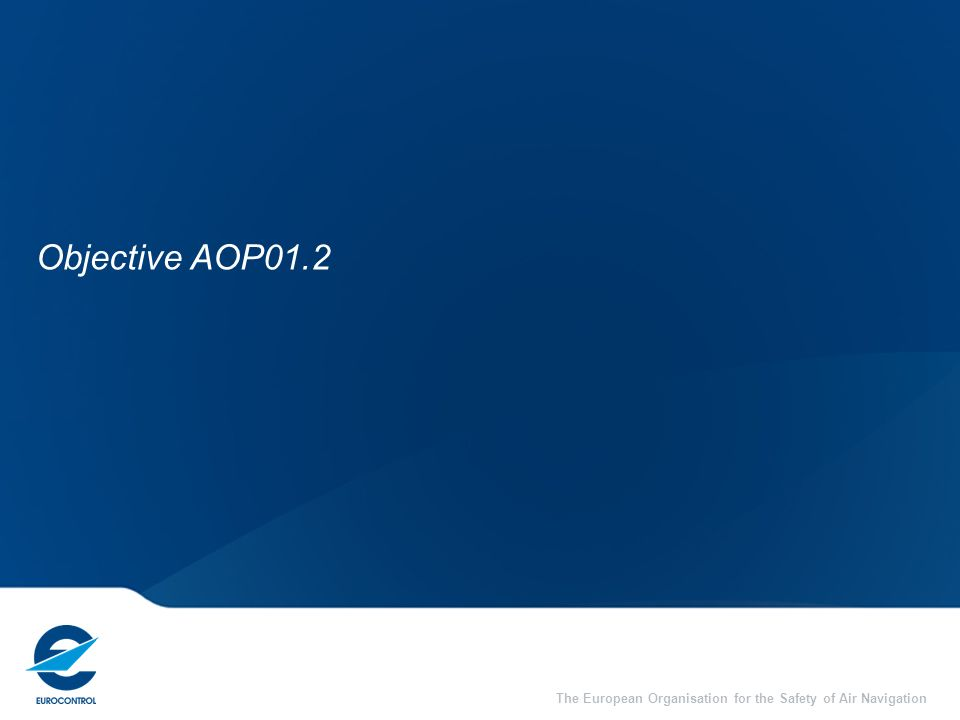 The European Organisation for the Safety of Air Navigation Objective AOP01.2