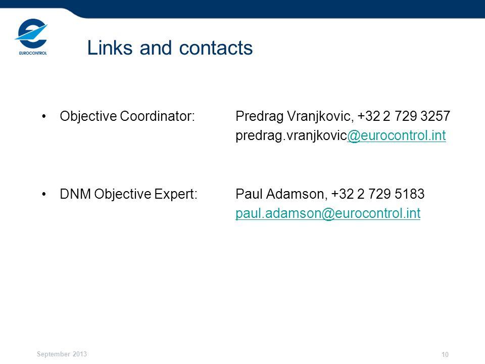 September 2013 10 Links and contacts Objective Coordinator: Predrag Vranjkovic, +32 2 729 3257 predrag.vranjkovic@eurocontrol.int@eurocontrol.int DNM