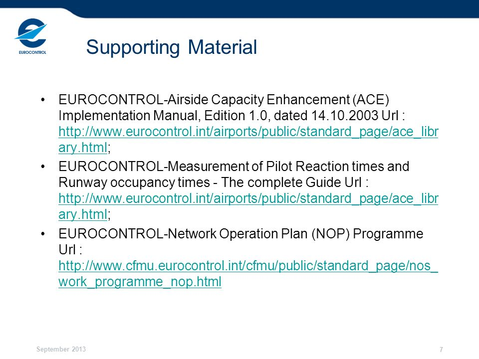 September 2013 7 Supporting Material EUROCONTROL-Airside Capacity Enhancement (ACE) Implementation Manual, Edition 1.0, dated 14.10.2003 Url : http://