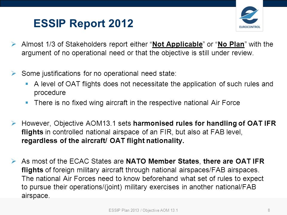 8 ESSIP Report 2012 Almost 1/3 of Stakeholders report either Not Applicable or No Plan with the argument of no operational need or that the objective is still under review.