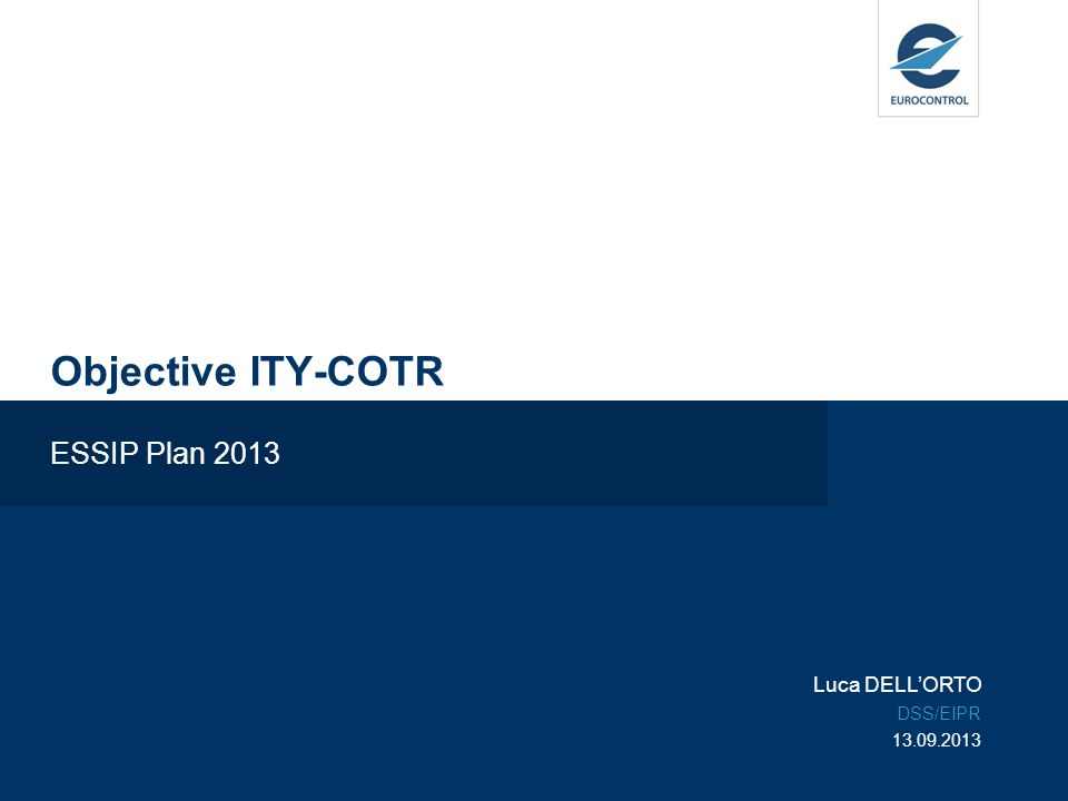 Objective ITY-COTR ESSIP Plan 2013 Luca DELLORTO DSS/EIPR