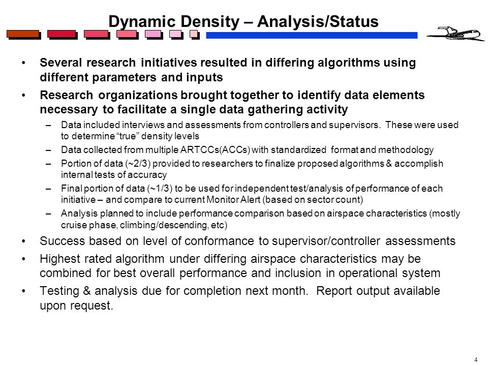 4 Dynamic Density – Analysis/Status Several research initiatives resulted in differing algorithms using different parameters and inputs Research organ