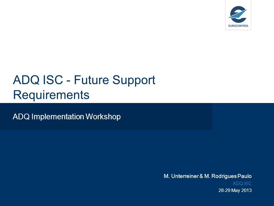 ADQ ISC - Future Support Requirements ADQ Implementation Workshop M.