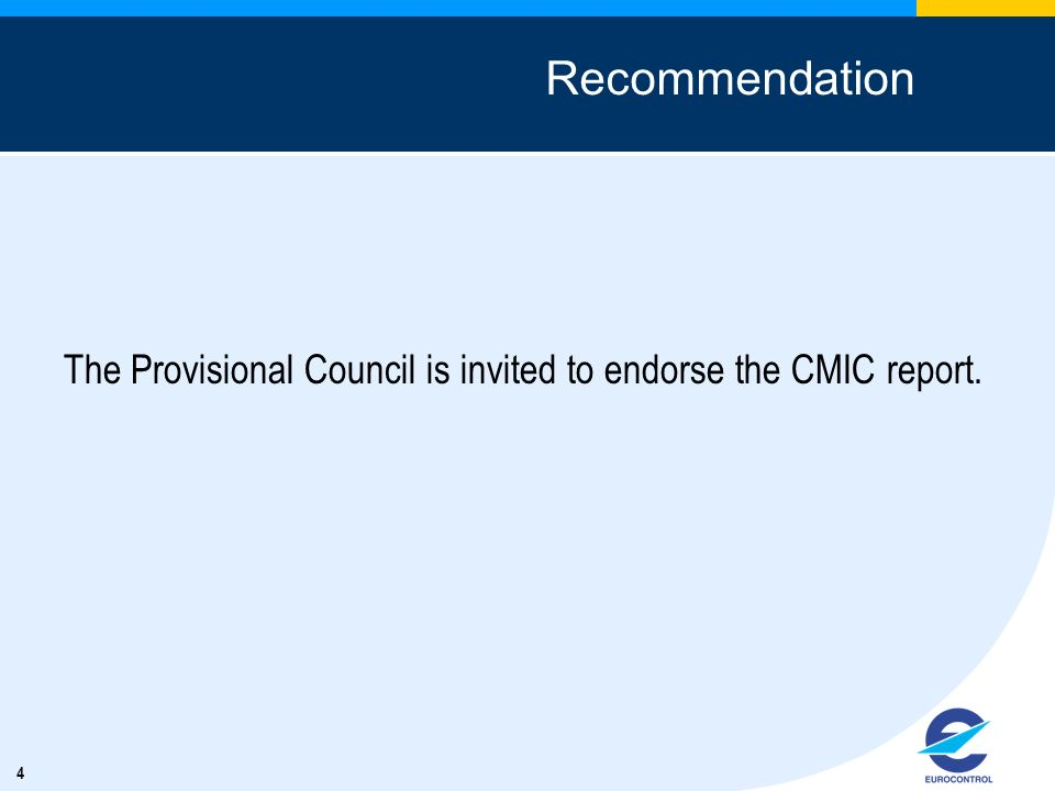 4 Recommendation The Provisional Council is invited to endorse the CMIC report.