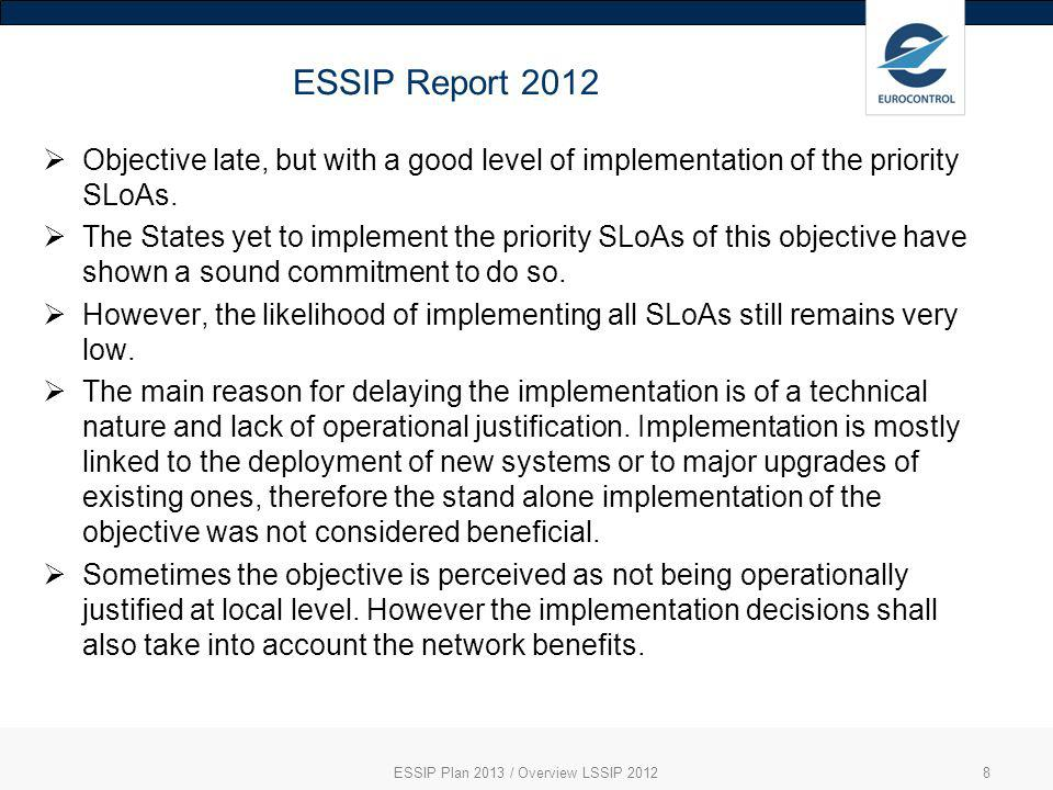 ESSIP Report 2012 ESSIP Plan 2013 / Overview LSSIP 20128 Objective late, but with a good level of implementation of the priority SLoAs.
