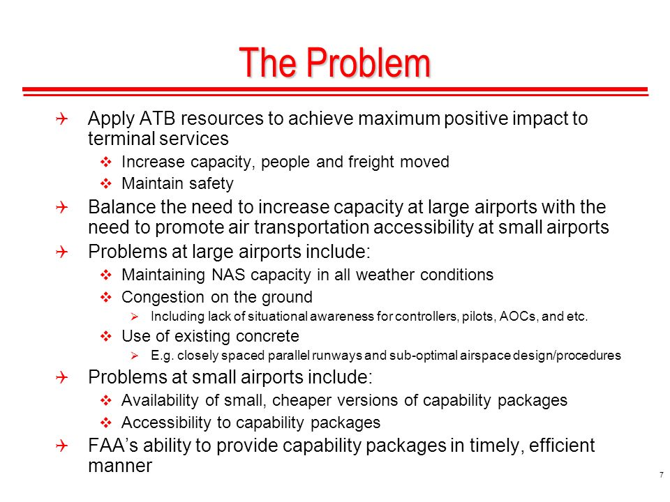 7 The Problem Apply ATB resources to achieve maximum positive impact to terminal services Increase capacity, people and freight moved Maintain safety