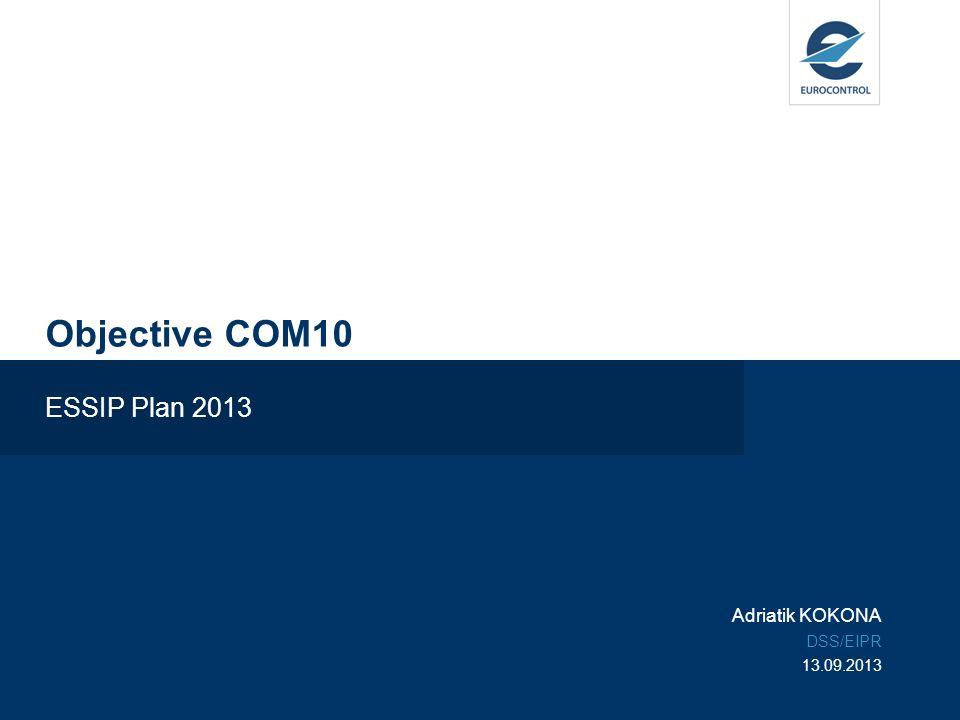 Objective COM10 ESSIP Plan 2013 Adriatik KOKONA DSS/EIPR 13.09.2013
