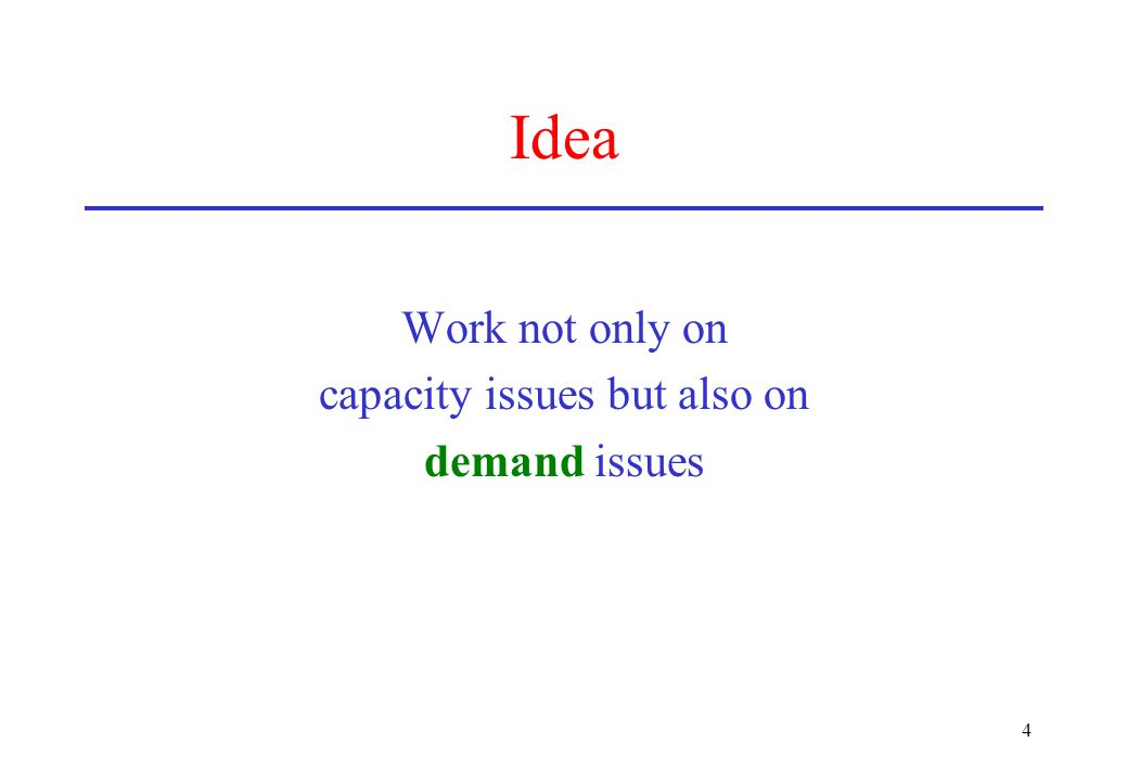 4 Idea Work not only on capacity issues but also on demand issues