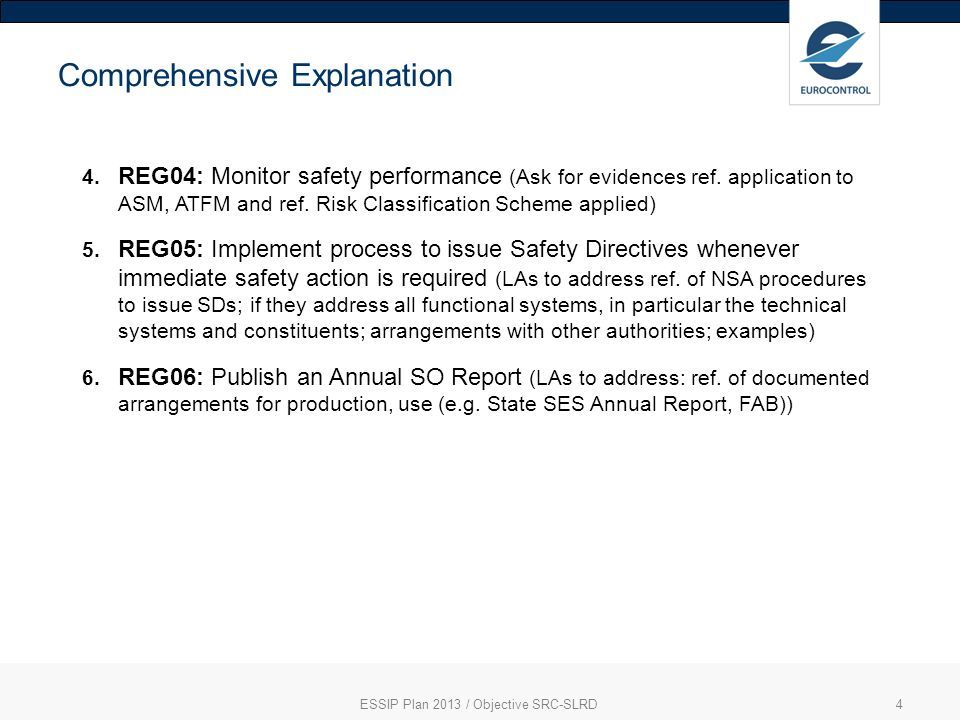 ESSIP Plan 2013 / Objective SRC-SLRD4 Comprehensive Explanation 4. REG04: Monitor safety performance (Ask for evidences ref. application to ASM, ATFM