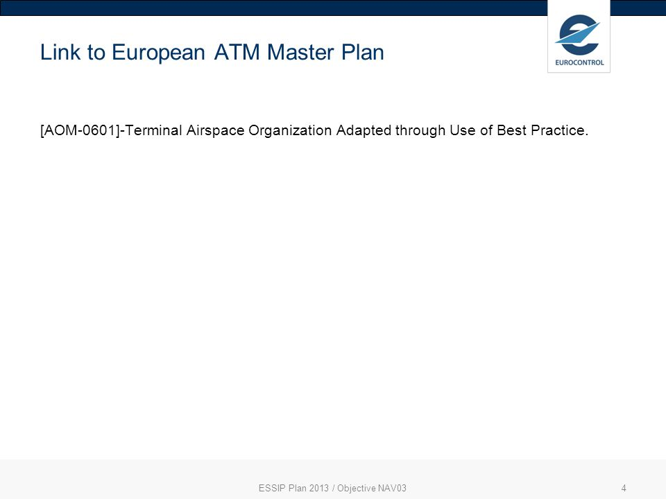 ESSIP Plan 2013 / Objective NAV034 Link to European ATM Master Plan [AOM-0601]-Terminal Airspace Organization Adapted through Use of Best Practice.