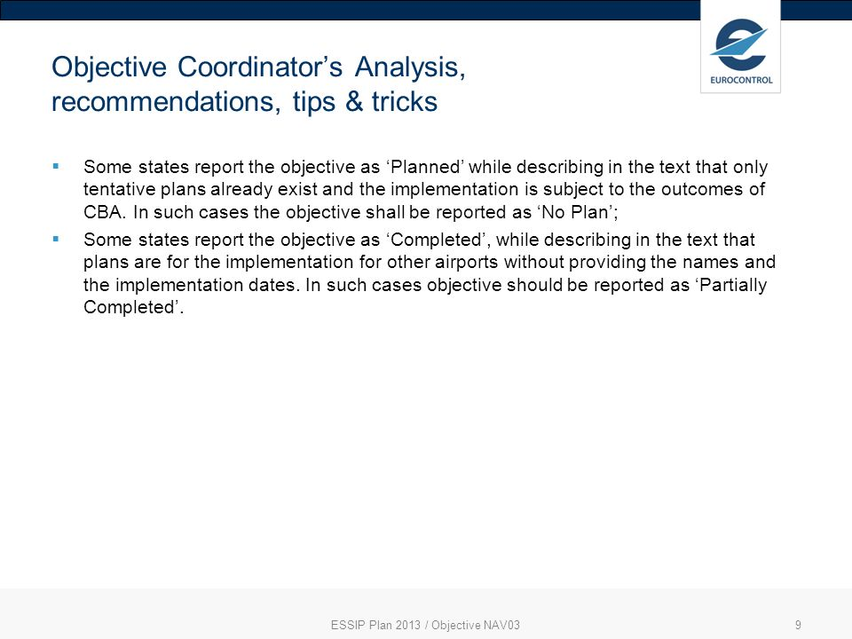 ESSIP Plan 2013 / Objective NAV039 Objective Coordinators Analysis, recommendations, tips & tricks Some states report the objective as Planned while d