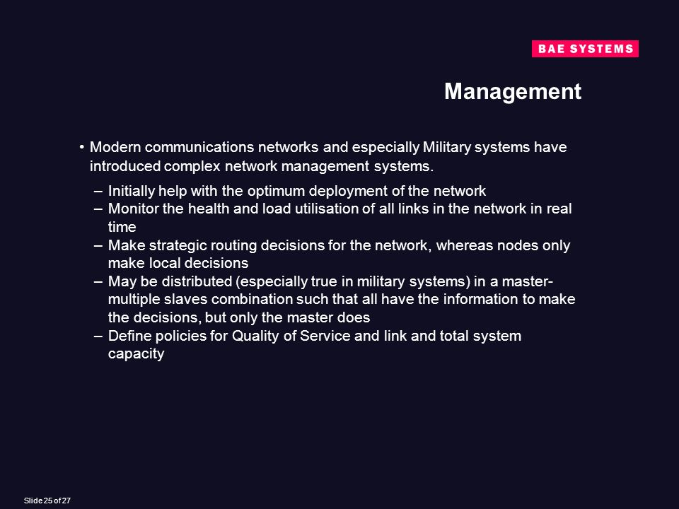 Slide 25 of 27 Management Modern communications networks and especially Military systems have introduced complex network management systems.