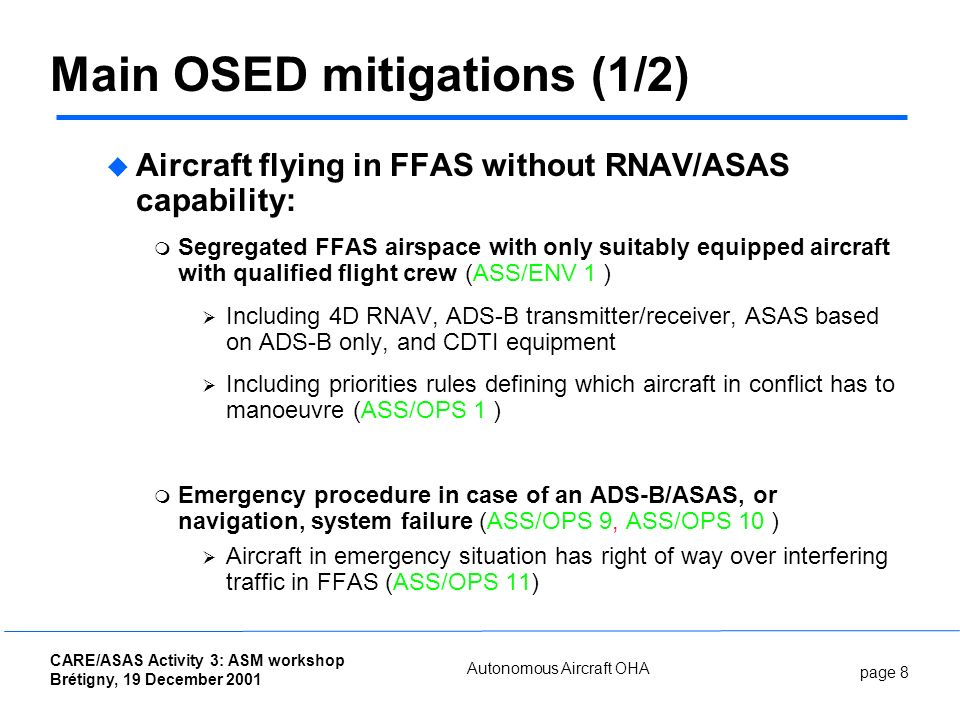 page 8 CARE/ASAS Activity 3: ASM workshop Brétigny, 19 December 2001 Autonomous Aircraft OHA Main OSED mitigations (1/2) Aircraft flying in FFAS witho