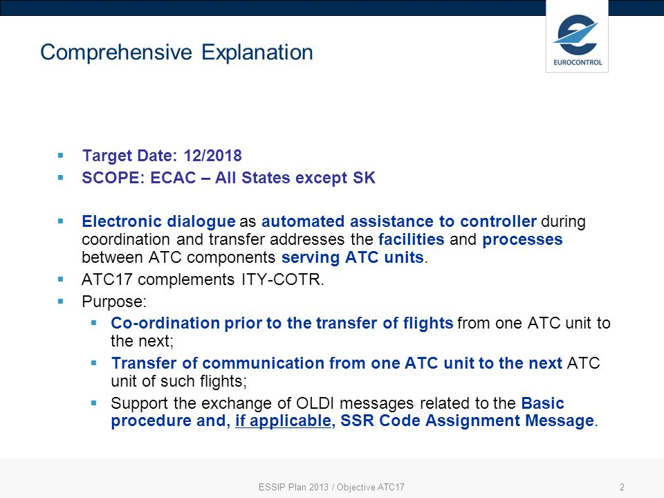 2 Comprehensive Explanation Target Date: 12/2018 SCOPE: ECAC – All States except SK Electronic dialogue as automated assistance to controller during coordination and transfer addresses the facilities and processes between ATC components serving ATC units.
