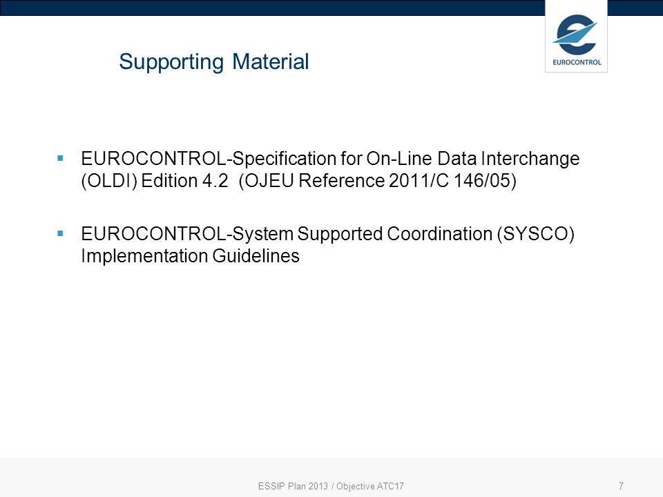 7 Supporting Material EUROCONTROL-Specification for On-Line Data Interchange (OLDI) Edition 4.2 (OJEU Reference 2011/C 146/05) EUROCONTROL-System Supp