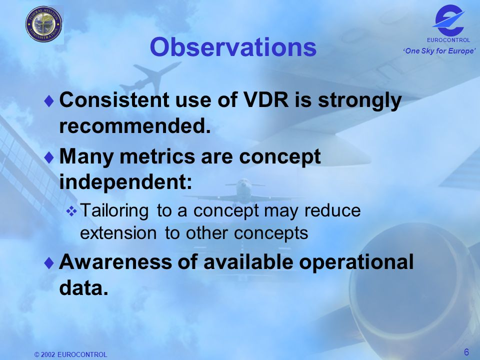 © 2002 EUROCONTROL 6 One Sky for Europe EUROCONTROL Observations Consistent use of VDR is strongly recommended.