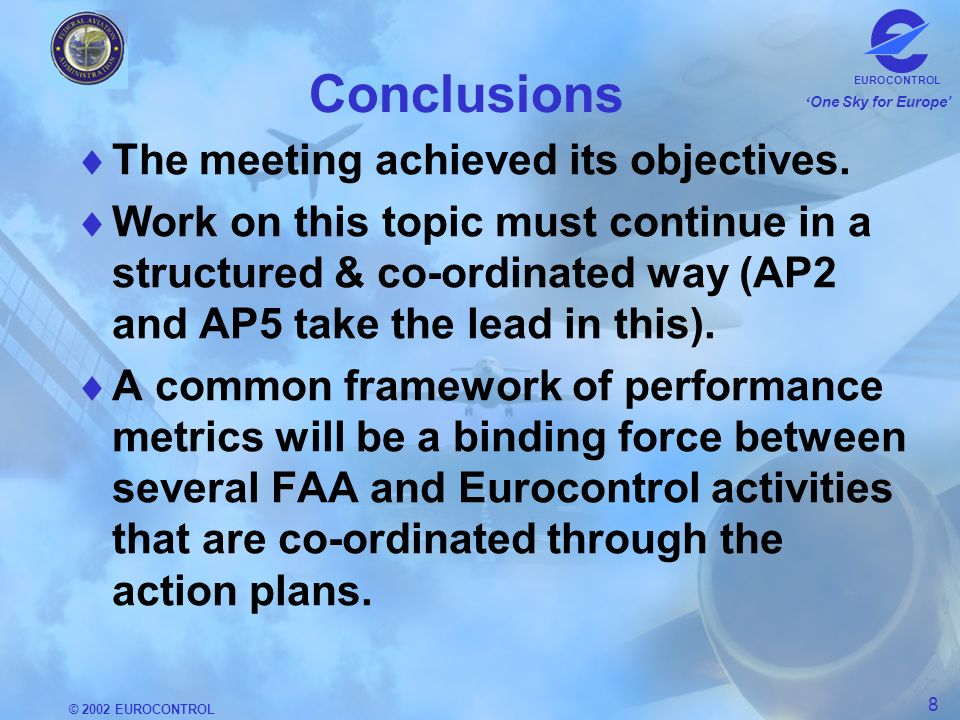 © 2002 EUROCONTROL 8 One Sky for Europe EUROCONTROL Conclusions The meeting achieved its objectives.