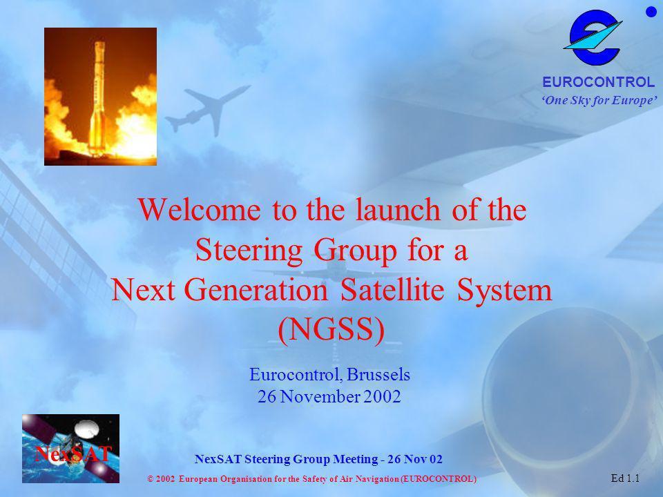 One Sky for Europe EUROCONTROL © 2002 European Organisation for the Safety of Air Navigation (EUROCONTROL) NexSAT NexSAT Steering Group Meeting - 26 Nov 02 Ed 1.1 Item 9 - Actions