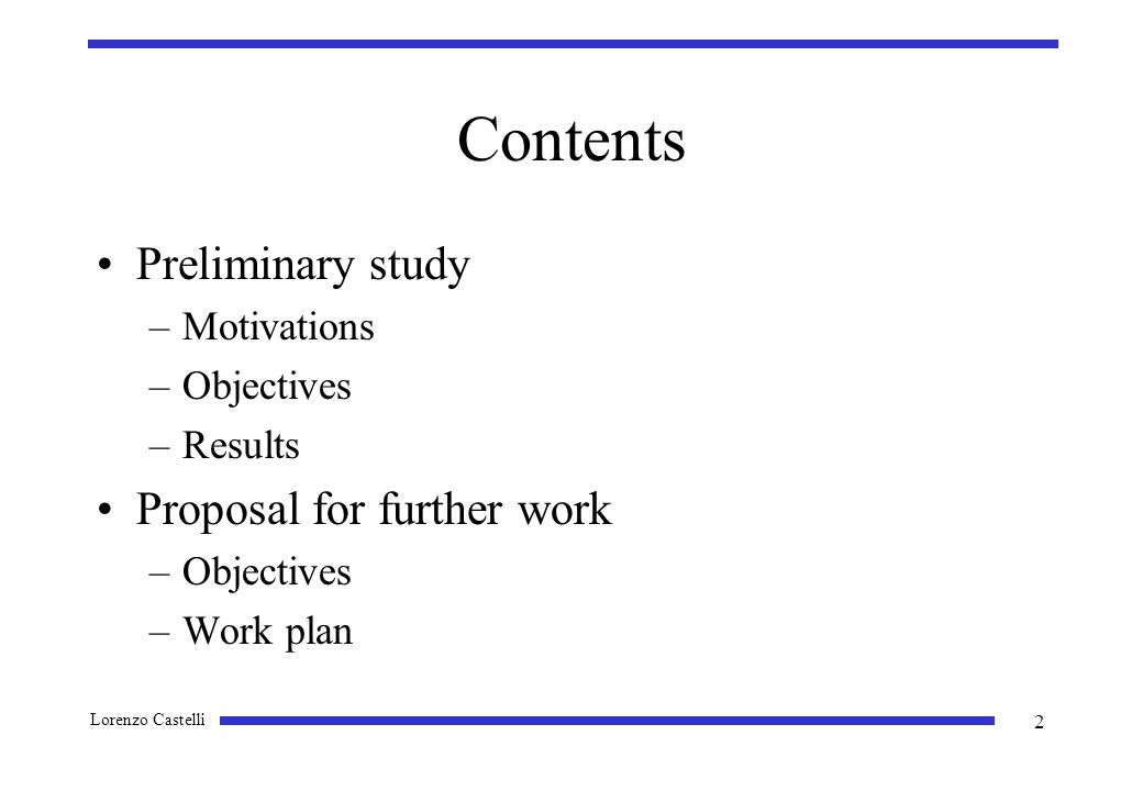 Lorenzo Castelli 2 Contents Preliminary study –Motivations –Objectives –Results Proposal for further work –Objectives –Work plan