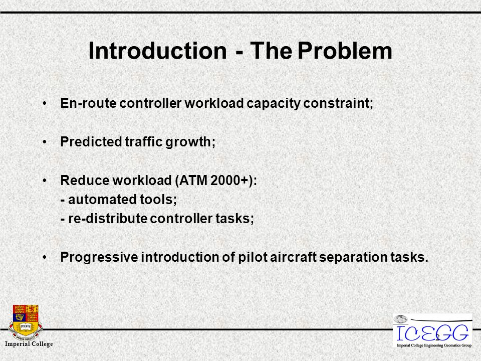 2 En-route controller workload capacity constraint; Predicted traffic growth; Reduce workload (ATM 2000+): - automated tools; - re-distribute controller tasks; Progressive introduction of pilot aircraft separation tasks.