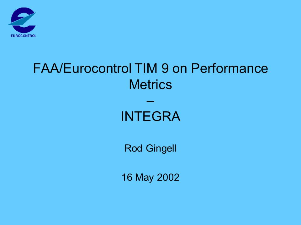 FAA/Eurocontrol TIM 9 on Performance Metrics – INTEGRA Rod Gingell 16 May 2002