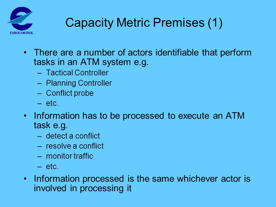 Capacity Metric Premises (1) There are a number of actors identifiable that perform tasks in an ATM system e.g.