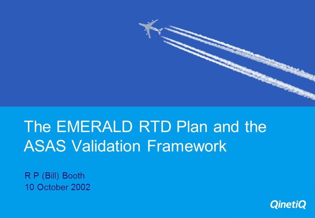 The EMERALD RTD Plan and the ASAS Validation Framework R P (Bill) Booth 10 October 2002