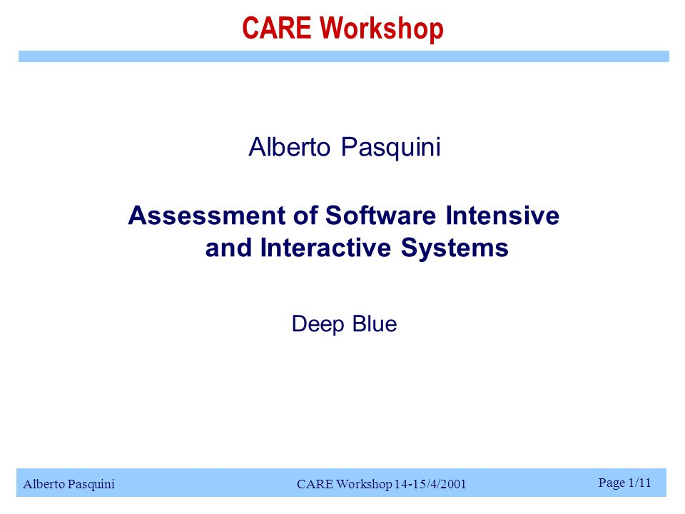 Alberto Pasquini CARE Workshop 14-15/4/2001 Page 1/11 CARE Workshop Alberto Pasquini Assessment of Software Intensive and Interactive Systems Deep Blue