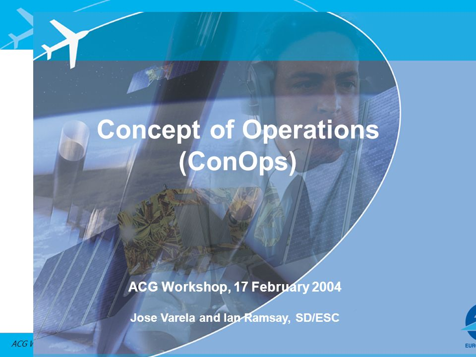 ACG Workshop, 17 Feb 2004 – OATA project Concept of Operations (ConOps) ACG Workshop, 17 February 2004 Jose Varela and Ian Ramsay, SD/ESC