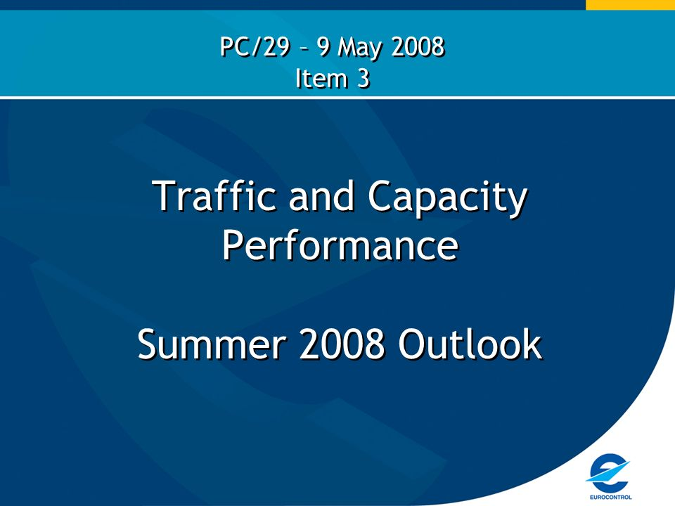 Traffic and Capacity Performance Summer 2008 Outlook PC/29 – 9 May 2008 Item 3