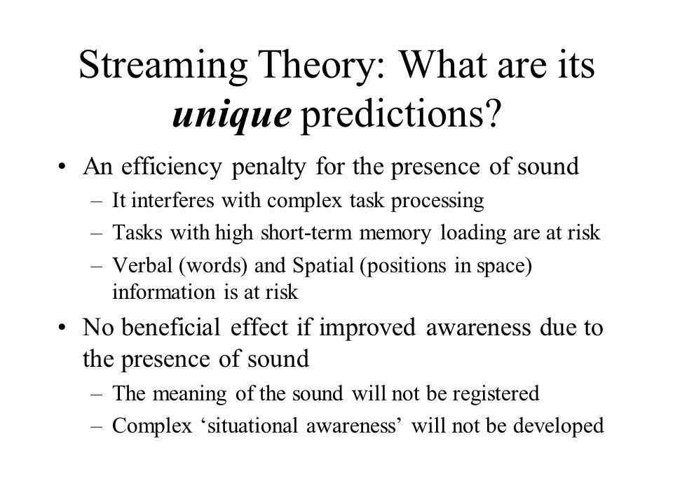 Innovation: Cognitive Streaming Streaming theory suggests: –Irrelevant sound is registered Without awareness Even when the person is trying to ignore