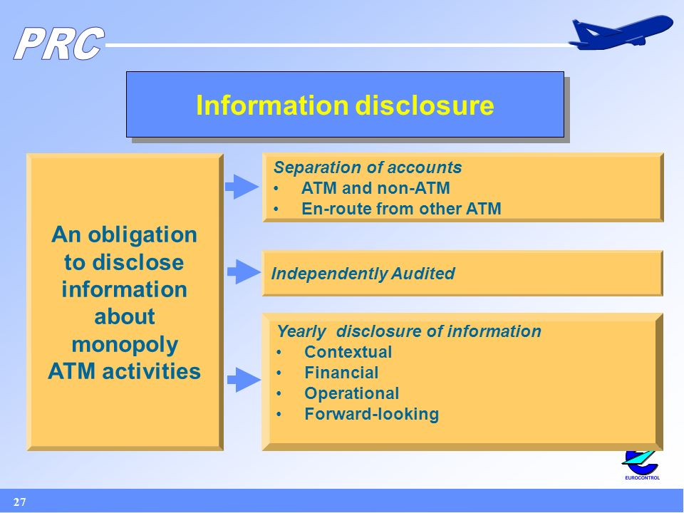 27 Information disclosure An obligation to disclose information about monopoly ATM activities Separation of accounts ATM and non-ATM En-route from other ATM Yearly disclosure of information Contextual Financial Operational Forward-looking Independently Audited
