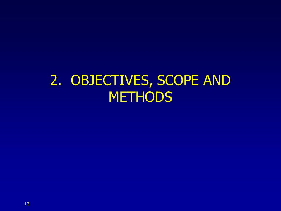 12 2. OBJECTIVES, SCOPE AND METHODS
