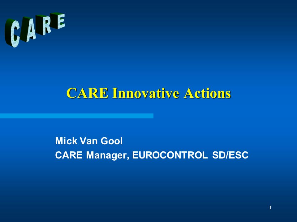 1 CARE Innovative Actions Mick Van Gool CARE Manager, EUROCONTROL SD/ESC