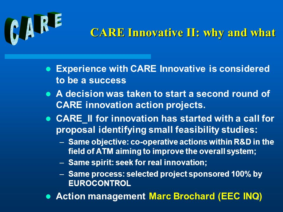 8 CARE Innovative II: why and what Experience with CARE Innovative is considered to be a success A decision was taken to start a second round of CARE