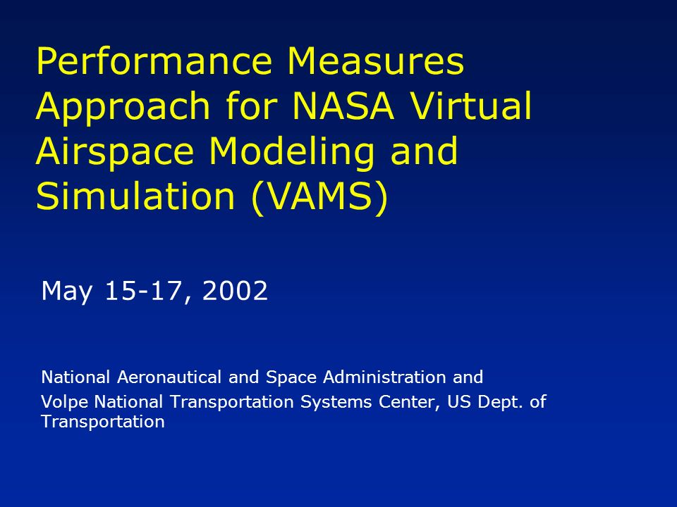 May 15-17, 2002 National Aeronautical and Space Administration and Volpe National Transportation Systems Center, US Dept.