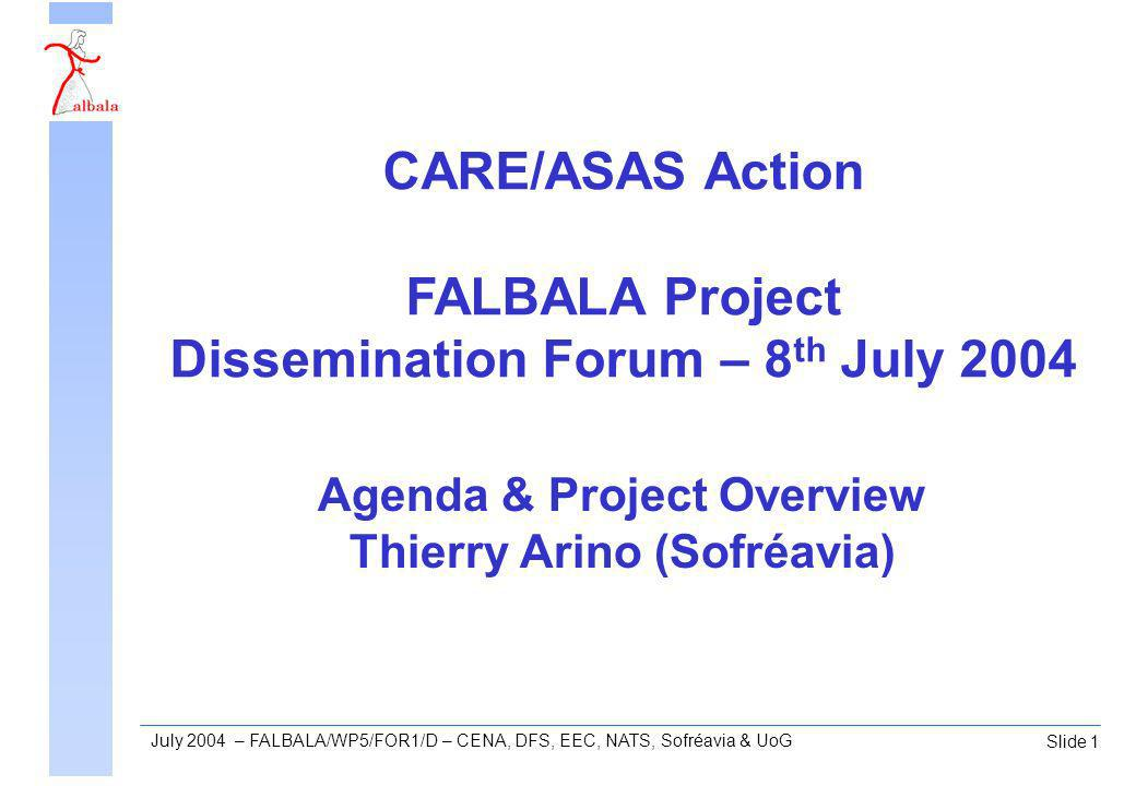 Slide 2 July 2004 – FALBALA/WP5/FOR1/D – CENA, DFS, EEC, NATS, Sofréavia & UoG FALBALA project First Assessment of the operational Limitations, Benefits & Applicability for a List of package I AS applications Phase 1: Better understanding of the current situation (WP1 & WP2) Phase 2: Initial assessment of the operational applicability and benefits (WP3 & WP4)