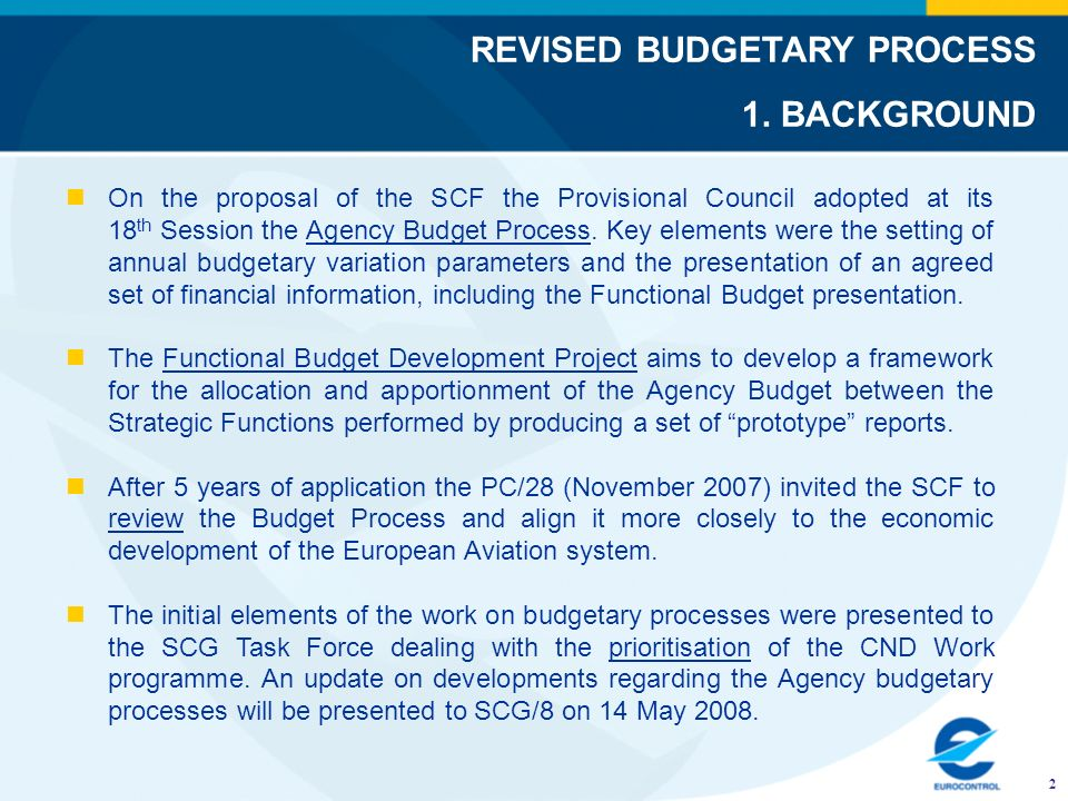 REVISED BUDGETARY PROCESS 1. BACKGROUND 2 On the proposal of the SCF the Provisional Council adopted at its 18 th Session the Agency Budget Process. K