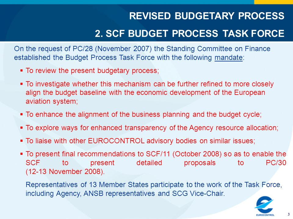 REVISED BUDGETARY PROCESS 2. SCF BUDGET PROCESS TASK FORCE 3 On the request of PC/28 (November 2007) the Standing Committee on Finance established the