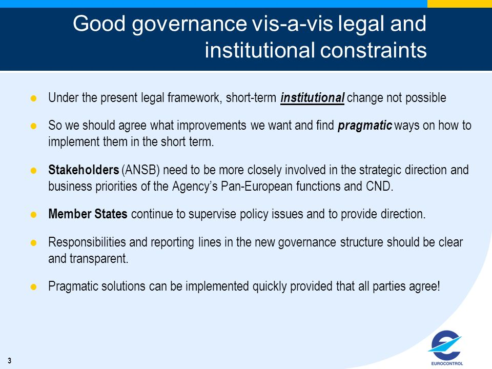3 Good governance vis-a-vis legal and institutional constraints Under the present legal framework, short-term institutional change not possible So we