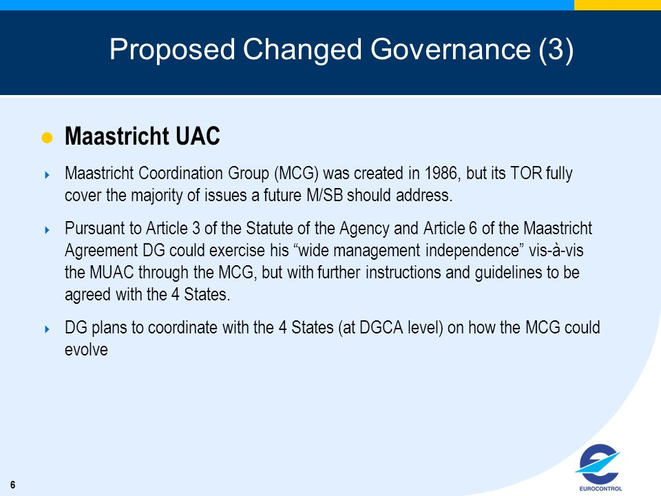 66 Proposed Changed Governance (3) Maastricht UAC Maastricht Coordination Group (MCG) was created in 1986, but its TOR fully cover the majority of iss