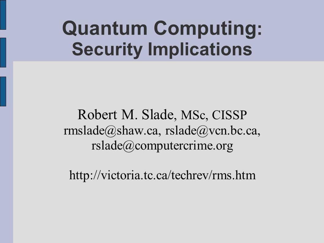 Quantum Computing : Security Implications Robert M.