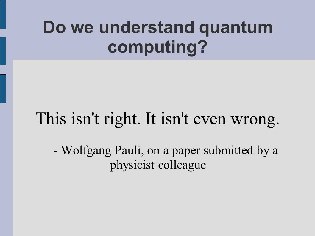 Do we understand quantum computing. This isn t right.