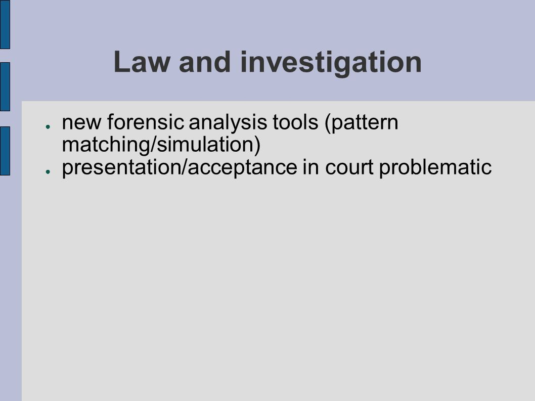 Law and investigation new forensic analysis tools (pattern matching/simulation) presentation/acceptance in court problematic