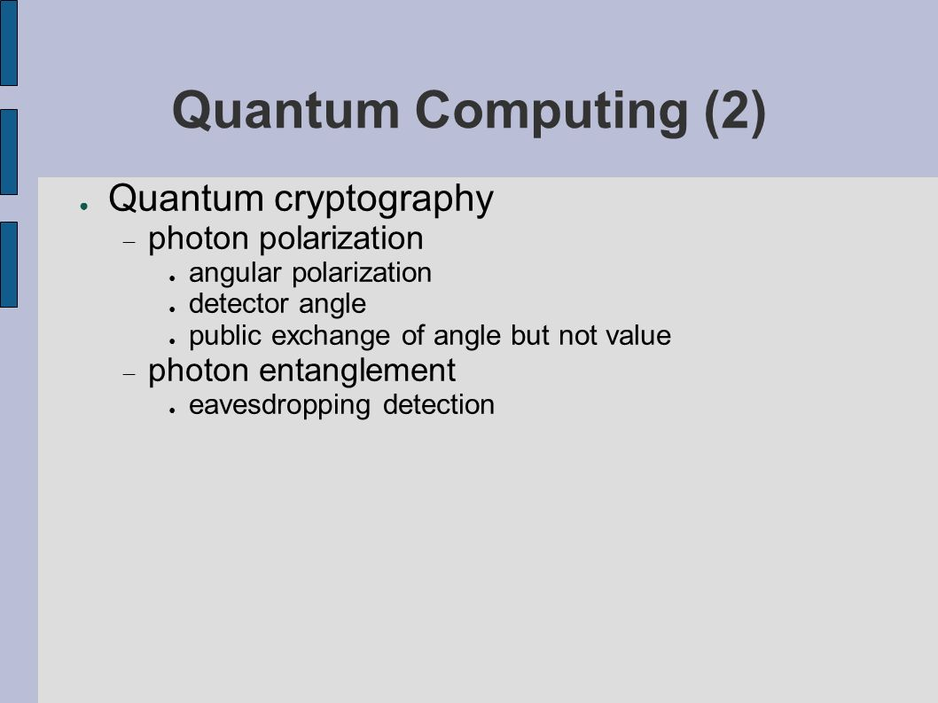 Quantum Computing (2) Quantum cryptography photon polarization angular polarization detector angle public exchange of angle but not value photon entanglement eavesdropping detection