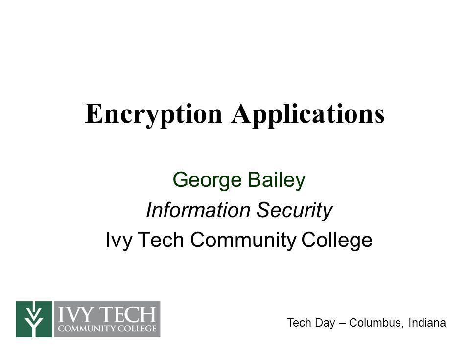 Topics Password Vaults Data Encryption E-Mail Encryption Transport Encryption Hashing Tech Day – Columbus, Indiana