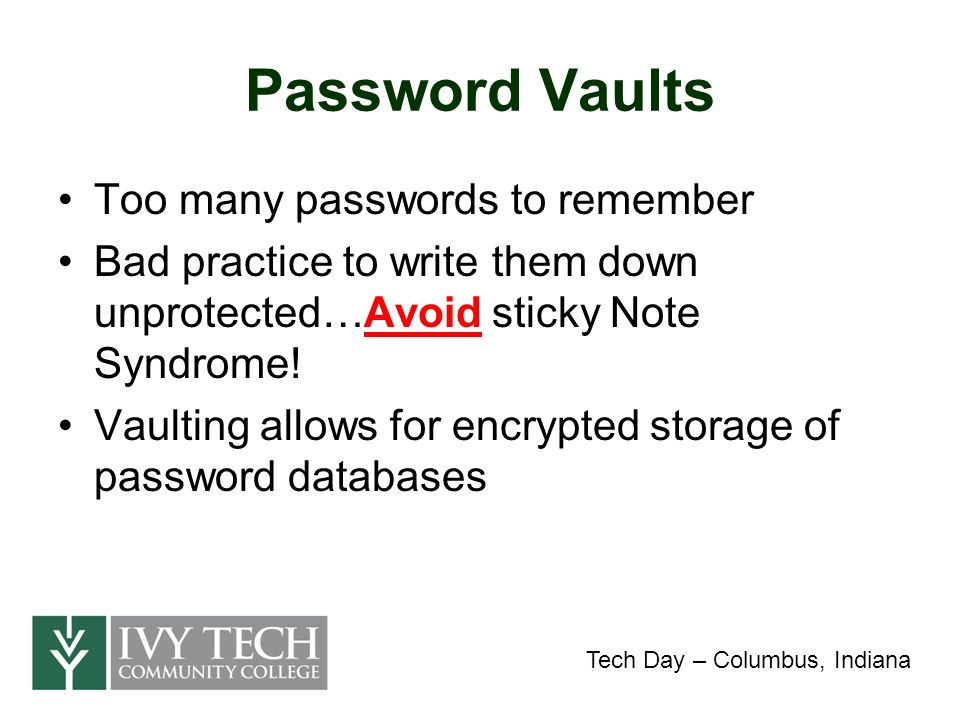 Password Vaults Too many passwords to remember Bad practice to write them down unprotected…Avoid sticky Note Syndrome.