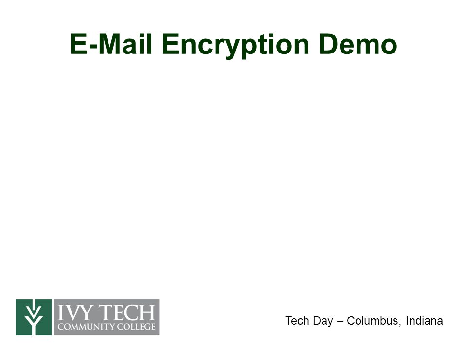 E-Mail Encryption Demo Tech Day – Columbus, Indiana